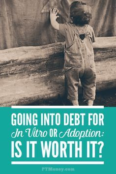 Are you thinking of adopting or trying to have a baby through in vitro fertilization? These processes can be very costly and have a significant impact on your finances. Read about how you can avoid going into debt while pursuing your dream of a family. http://ptmoney.com/going-into-debt-for-in-vitro-or-adoption-is-it-worth-it/