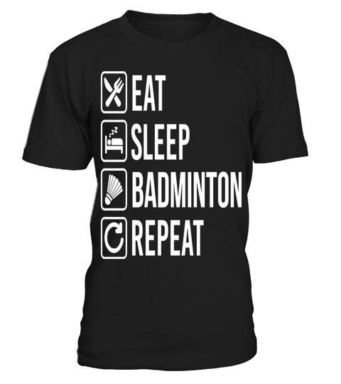 # Badminton Eat Sleep Repeat .  Badminton Eat Sleep Repeat
