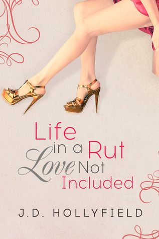 Life in a Rut Love Not Included by J.D. Hollyfield
