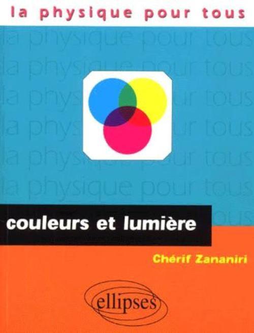 Couleurs et Lumière de Chérif Zananiri , Edition Ellipses , Paris 2000 Cote: 535 SAN