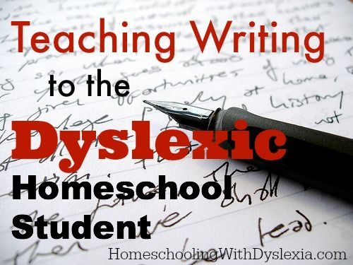 Teaching Writing to the Dyslexic Student - Homeschooling with Dyslexia