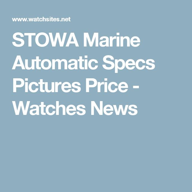 STOWA Marine Automatic  Specs Pictures Price - Watches News