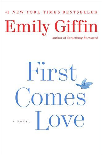 First Comes Love by Emily Giffin >> books, novels, contemporary fiction, books to read, good books, beach reads, summer reads, must read fiction, book love, book cover #affiliate