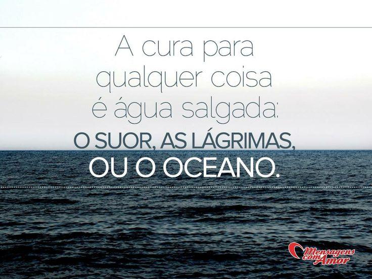 A cura para qualquer coisa é água salgada: o suor, as lágrimas ou o oceano.  #lagrimas #dor #sentimentos