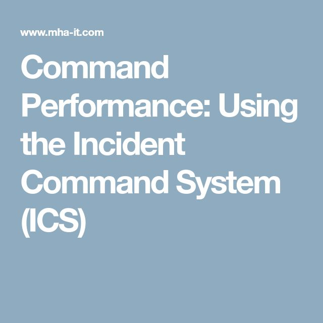 Command Performance: Using the Incident Command System (ICS)