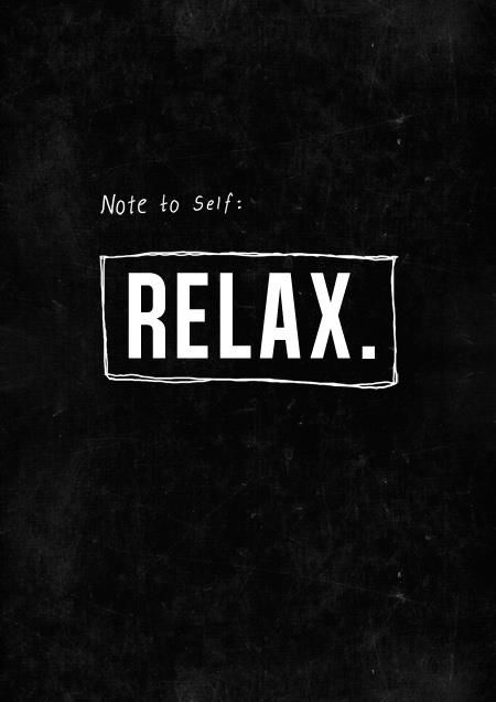 Note tot self: Relax.