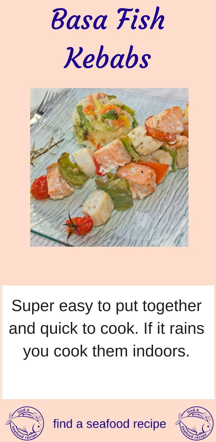 Basa fish is extremely versatile - dozens of recipes for you to choose from. These kebabs are gorgeous, full of flavor.