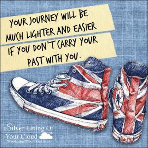 Your journey will be much lighter and easier if you don't carry your past with you....._More fantastic quotes on: https://www.facebook.com/SilverLiningOfYourCloud  _Follow my Quote Blog on: http://silverliningofyourcloud.wordpress.com/
