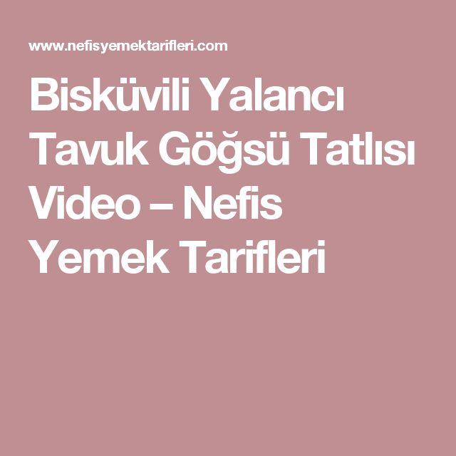 Bisküvili Yalancı Tavuk Göğsü Tatlısı Video – Nefis Yemek Tarifleri