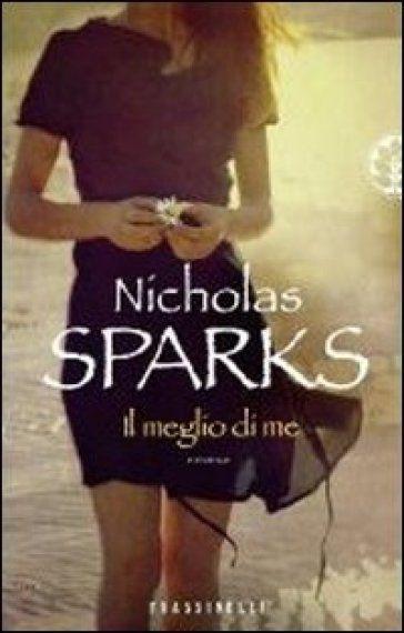 il meglio di me - Nicholas Sparks - 2010