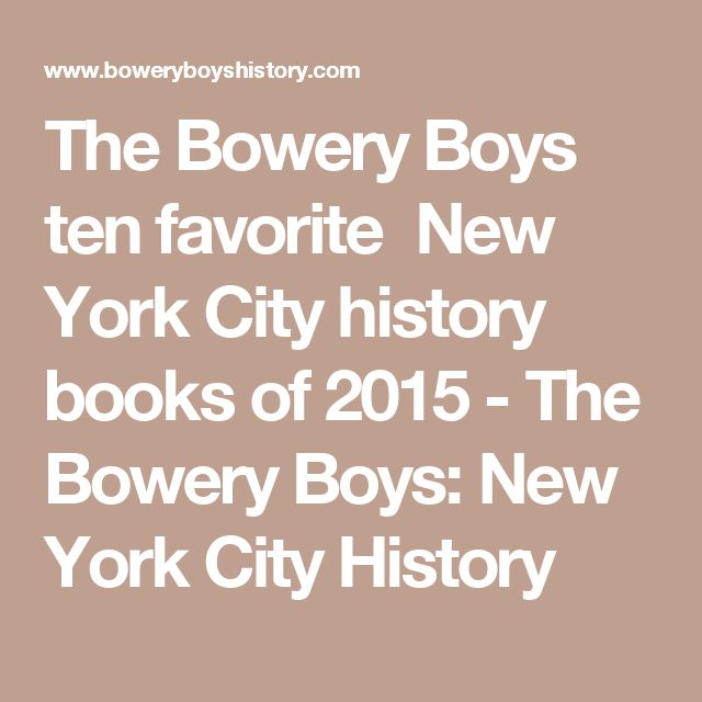 The Bowery Boys ten favorite New York City history books of 2015 - The Bowery Boys: New York City History