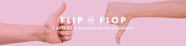 FLIP OR FLOP : 3 KEYS TO A SUCCESSFUL RELATIONSHIP Before we dig in, this isn't about the home-flipping, Californian TV personalities, Christina and Tarek from HGTV, but rather a conversation about things we've learned throughout many creative endeavors. Have you ever been in the midst of a project that was steadily losing its luster? #brandyourgutsy #businessblog