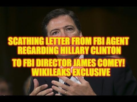 SHOCKING: FBI AGENTS LETTER TO JAMES COMEY RE: HILLARY CLINTON WIKILEAKS... Published on Oct 16, 2016 SHOCKING: RETIRED FBI AGENTS LETTER TO FBI DIRECTOR JAMES COMEY REGARDING HILLARY CLINTON! WIKILEAKS EXCLUSIVE!