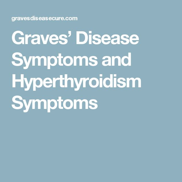 Graves' Disease Symptoms and Hyperthyroidism Symptoms
