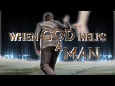 WHEN GOD HELPS A MAN