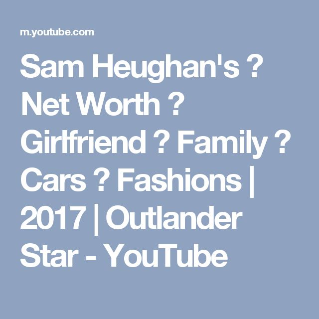 Sam Heughan's ★ Net Worth ★ Girlfriend ★ Family ★ Cars ★ Fashions | 2017 | Outlander Star - YouTube