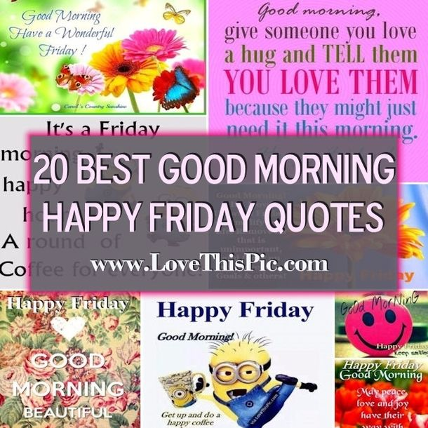 Good morning and happy Friday!  We have collected 20 of the best good morning happy Friday image quotes for you to share.
