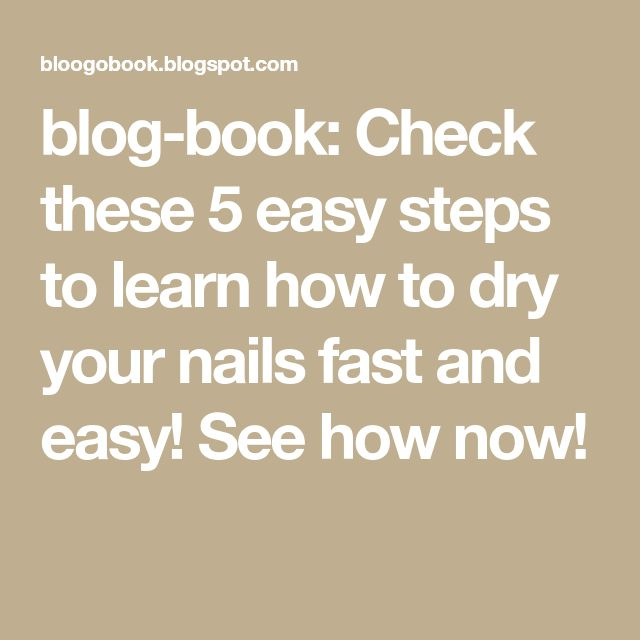 blog-book: Check these 5 easy steps to learn how to dry your nails fast and easy! See how now!
