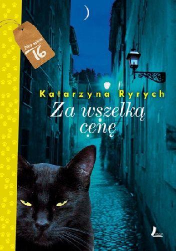 """Katarzyna Ryrych, """"Za wszelką cenę"""", Literatura, Łódź 2014. 222 stron"""