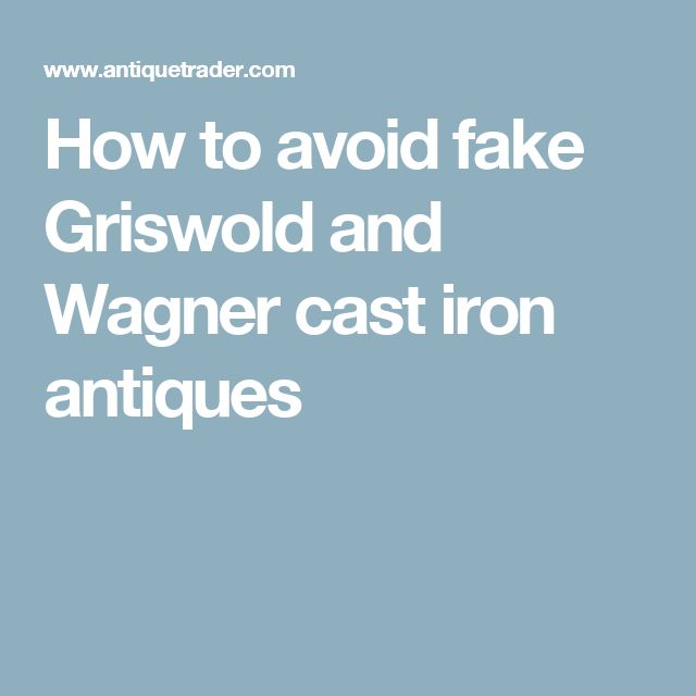 How to avoid fake Griswold and Wagner cast iron antiques