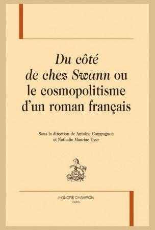 """New! A. Compagnon & N. Mauriac Dyer (dir.), Référence bibliographique : """"Du côté de chez Swann"""" ou le cosmopolitisme d'un roman français, Honoré Champion, collection """"Recherches proustiennes"""", 2016. EAN13 : 9782745330826."""