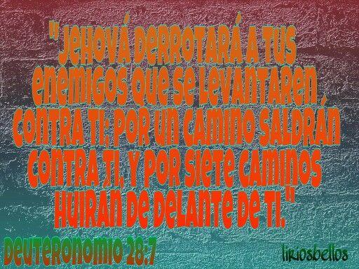 Jehová derrotará a tus enemigos que se levantaren contra ti; por un camino saldrán contra ti, y por siete caminos huirán de delante de ti. Deuteronomio 28:7