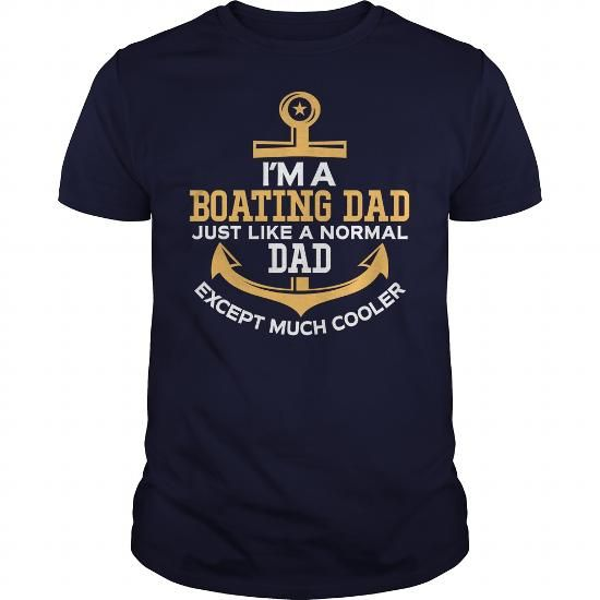 I Love Im A Boating Dad Just Like A Normal Dad Except Much Cooler  Boat T-Shirts