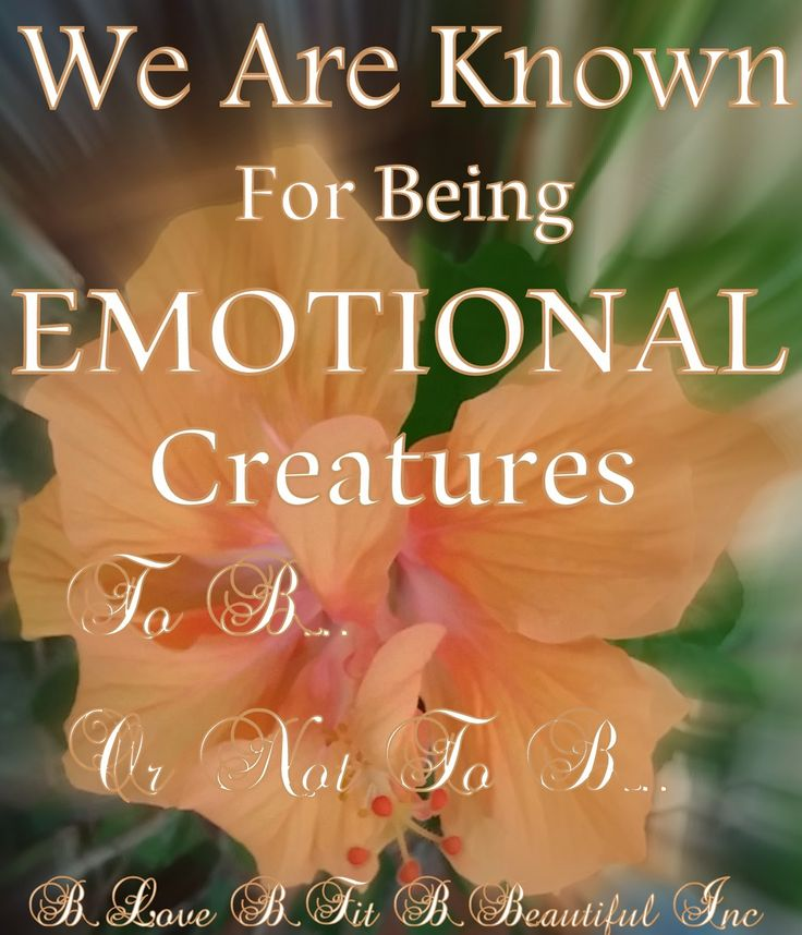 B Love: We Are Known For Being Emotional Creatures...  http://www.blovebfitbbeautiful.com/2015/02/b-love-we-are-known-for-being-emotional.html