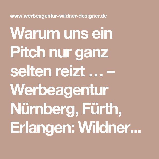 Warum uns ein Pitch nur ganz selten reizt … – Werbeagentur Nürnberg, Fürth, Erlangen: Wildner+Designer