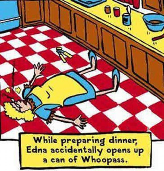 While preparing dinner, Edna accidentally opened a can of whoopass…: Dinner, Giggle, Whoop Ass, Whoopass, Funny Stuff, Funnies, Humor, Things