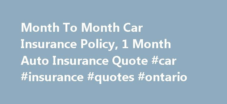 Month To Month Car Insurance Policy, 1 Month Auto Insurance Quote #car #insurance #quotes #ontario http://alabama.nef2.com/month-to-month-car-insurance-policy-1-month-auto-insurance-quote-car-insurance-quotes-ontario/  # Find Best Month to Month Auto Insurance with Lowest Premiums Find cheap month to month car insurance policy online within minutes You can now secure a cheap monthly car insurance cover right from the comfort of your home and that too at your personal convenience. Take…