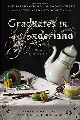 Graduates in Wonderland: The International Misadventures of Two (Almost) Adults by Jessica Pan http://smile.amazon.com/dp/1592408605/ref=cm_sw_r_pi_dp_n3qtwb0YW5H1H