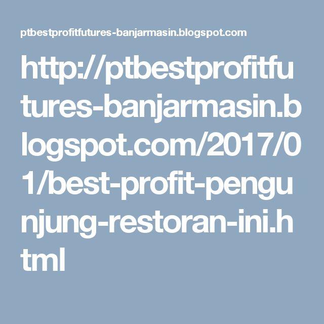http://ptbestprofitfutures-banjarmasin.blogspot.com/2017/01/best-profit-pengunjung-restoran-ini.html