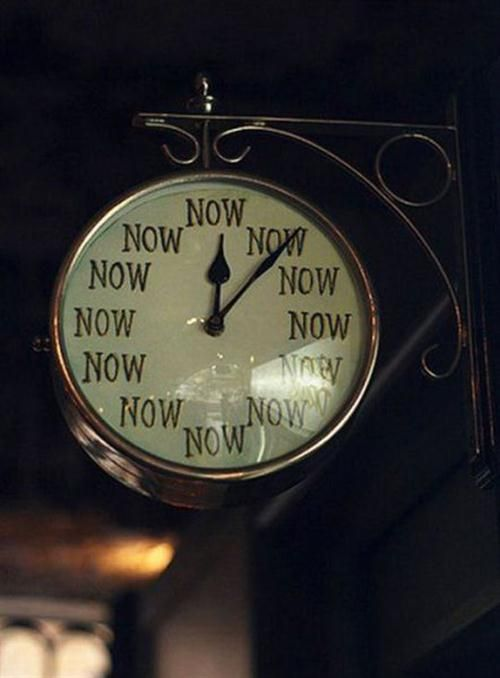 Sometimes the hardest part about trying to live in the moment is recognizing it…a little help never hurts….  nevver:    What time is it?