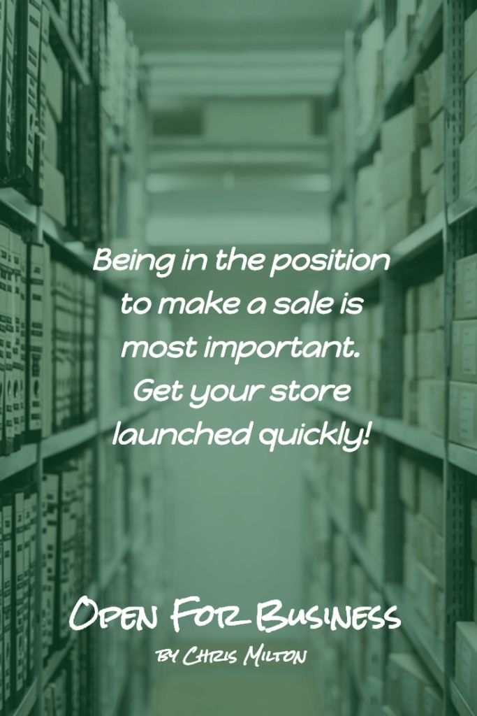 Being in the position to make a sale is most important. Get your store launched quickly - launch an online store with shopify by chris milton
