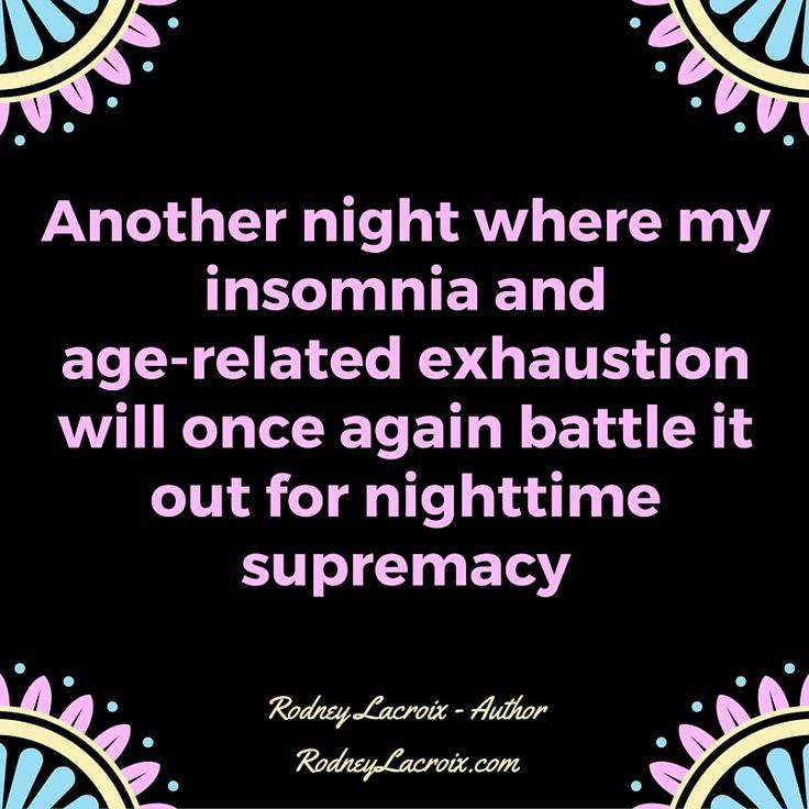 life   age   insomnia   humor   funny   meme   author   tweets from @moooooog35   Rodney Lacroix   My books: http://amzn.to/2crgRZz   My website: http://rodneylacroix.com