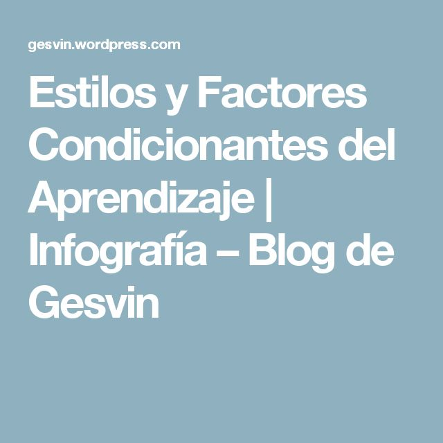 Estilos y Factores Condicionantes del Aprendizaje | Infografía – Blog de Gesvin