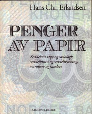 """""""Penger av papir - seddelens saga og sosiologi. Seddelkunst og seddeltrykking. Svindlere og samlere"""" av Hans Christian Erlandsen"""