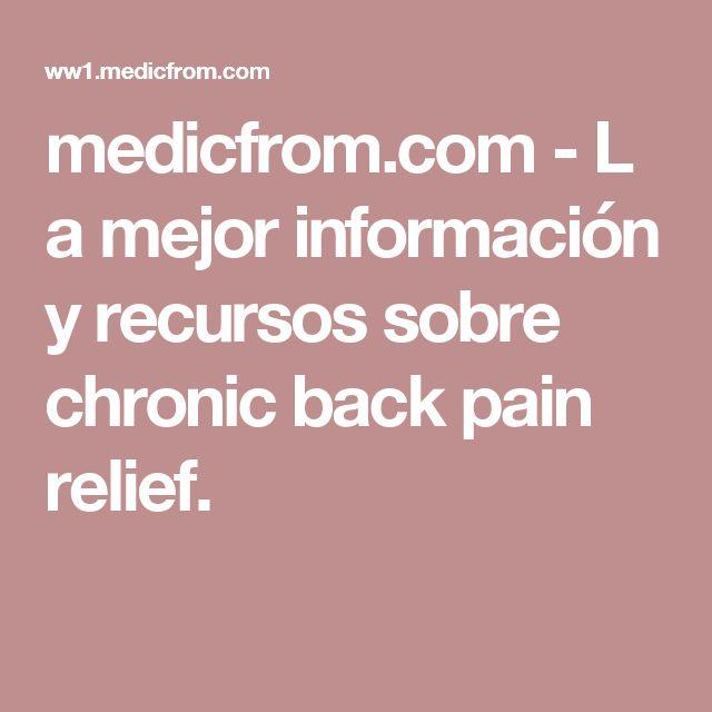medicfrom.com-La mejor información y recursos sobre chronic back pain relief.