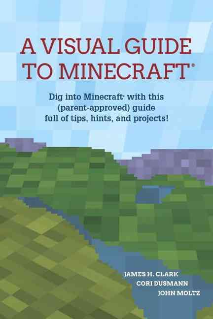 The Visual Guide to Minecraft: Dig into Minecraft with this