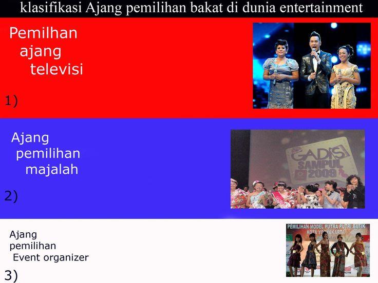 klasifikasi ajang pemilihan bakat menurut tingkatannya: 1. televisi - nyanyi: indonesian idol senior&junior, afi, x-factor - profesi: abang none - model: l-men, miss celebrity, miss universe - semua bakat: imb (indonesia mencari bakat ), indonesia got talent.   2. majalah - gadis sampul - coverboy/covergirl   3. event organizer kecil - pemilihan modelling