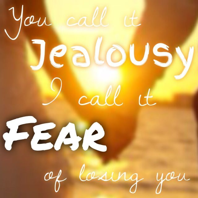 You call it jealousy...