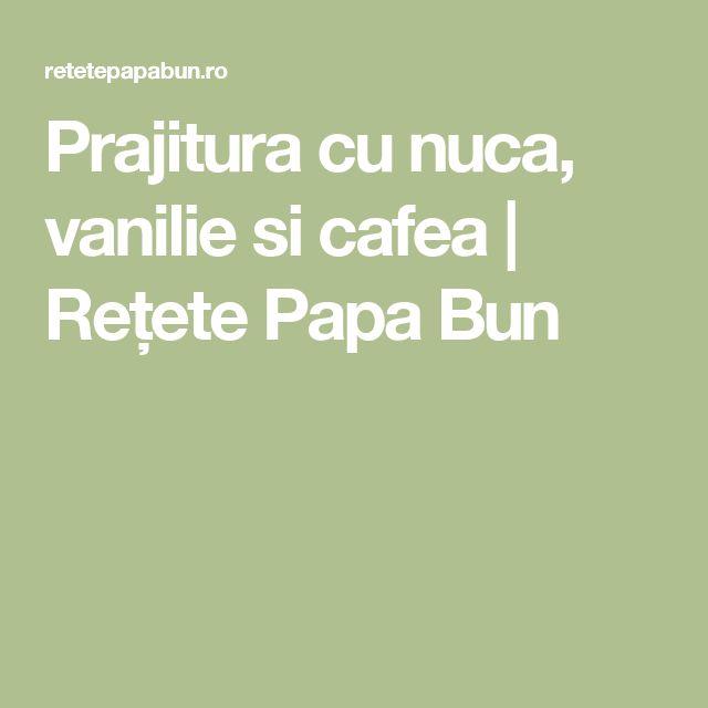 Prajitura cu nuca, vanilie si cafea | Rețete Papa Bun