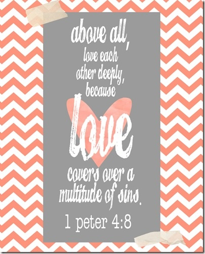 Love covers over a multitude of sins, 1 Peter 4:8 ~ The Logan Family Blog