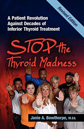 Stop the Thyroid Madness: A Patient Revolution Against Decades of Inferior Treatment by Janie A. Bowthorpe http://www.amazon.com/dp/0615477127/ref=cm_sw_r_pi_dp_jXUlub0RCBEZH