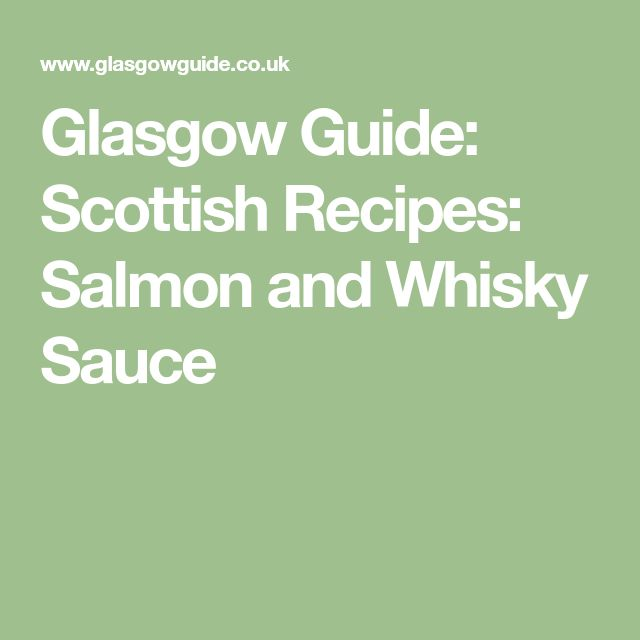 Glasgow Guide: Scottish Recipes: Salmon and Whisky Sauce