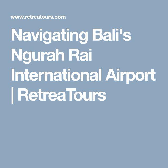 Navigating Bali's Ngurah Rai International Airport   RetreaTours