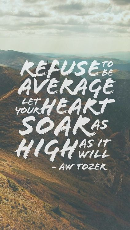 Let your heart soar...AW Tozer: