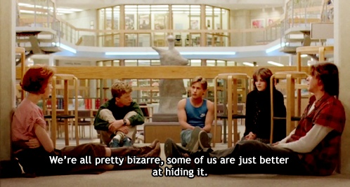 we're all pretty bizarre, some of us are just better at hiding it.