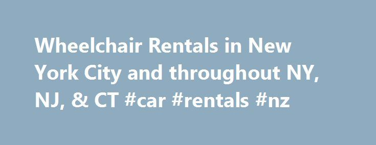 Wheelchair Rentals in New York City and throughout NY, NJ, & CT #car #rentals #nz http://rental.remmont.com/wheelchair-rentals-in-new-york-city-and-throughout-ny-nj-ct-car-rentals-nz/  #chair rental # Wheelchair Rentals What to Consider When Renting a Wheelchair from Homepro Medical Manual wheelchairs are easier to transport and maintain. However, they require adequate strength and balance. Over long distances, they can be fatiguing for both the user and the caregiver. Powered wheelchairs…